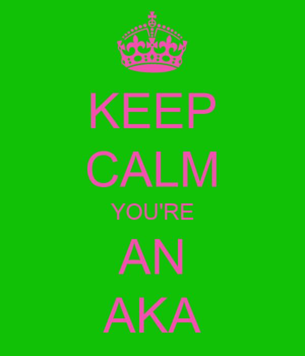 KEEP CALM YOU'RE AN AKA