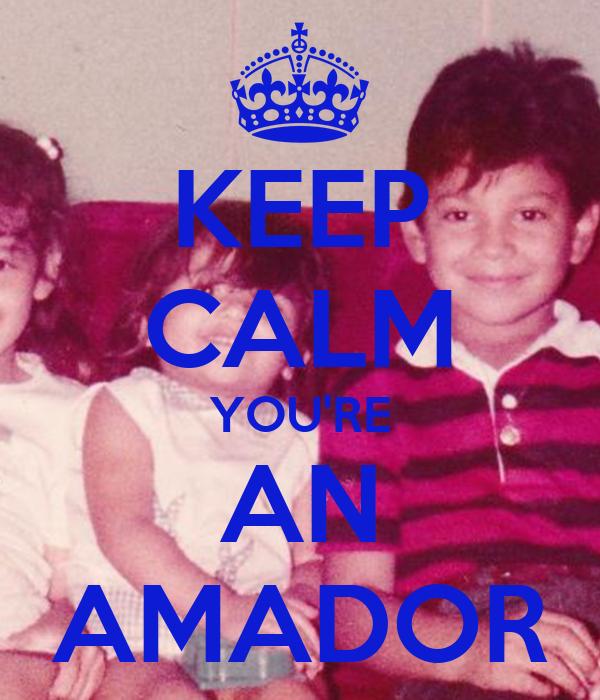 KEEP CALM YOU'RE AN AMADOR