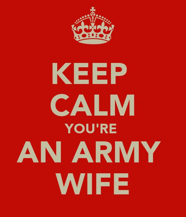 KEEP  CALM YOU'RE  AN ARMY  WIFE