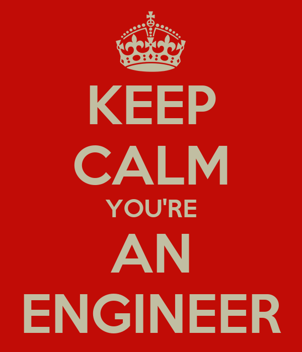 KEEP CALM YOU'RE AN ENGINEER