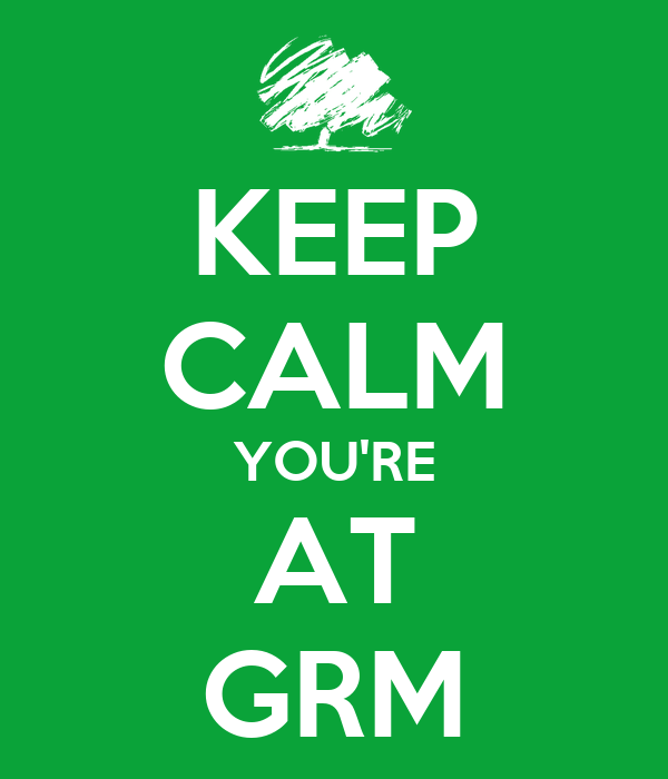 KEEP CALM YOU'RE AT GRM