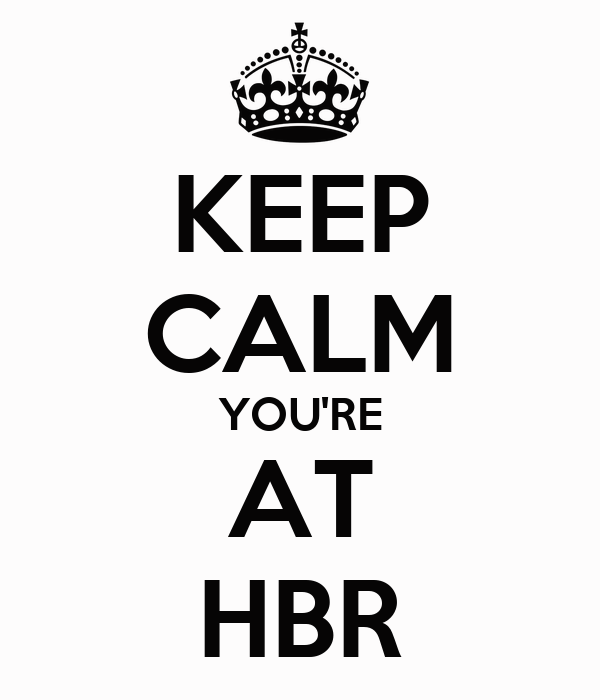 KEEP CALM YOU'RE AT HBR