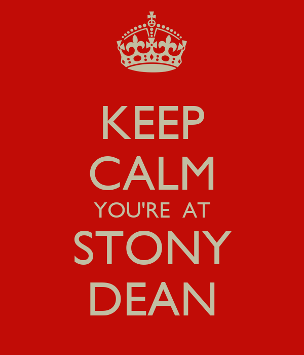 KEEP CALM YOU'RE  AT STONY DEAN