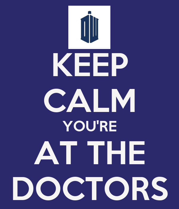 KEEP CALM YOU'RE AT THE DOCTORS