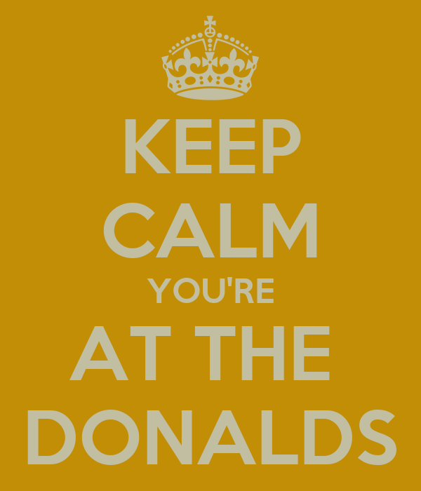 KEEP CALM YOU'RE AT THE  DONALDS