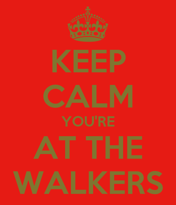 KEEP CALM YOU'RE AT THE WALKERS