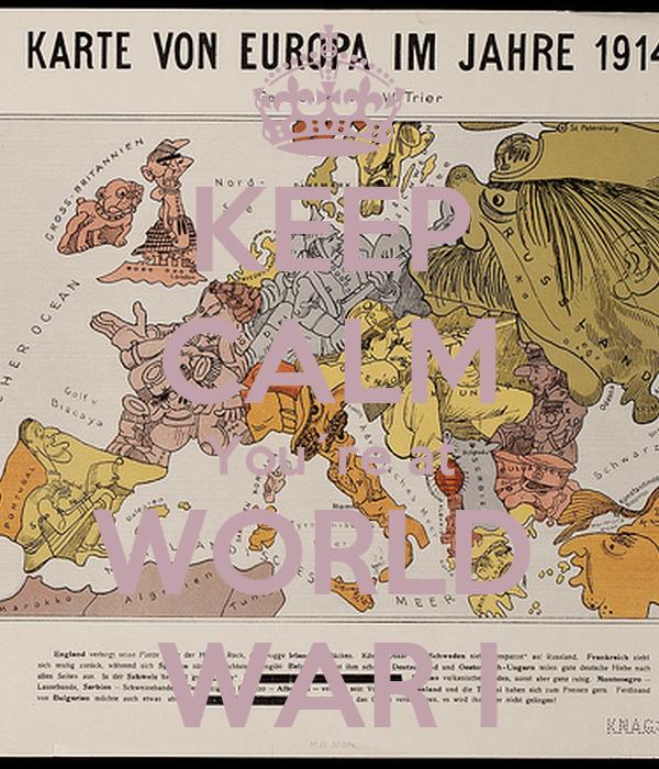 KEEP CALM You´re at WORLD  WAR I