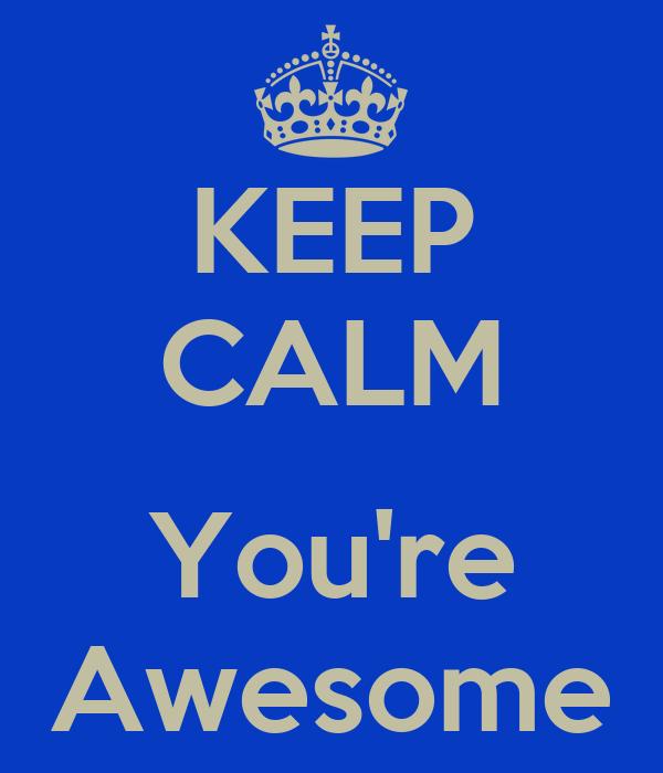KEEP CALM  You're Awesome