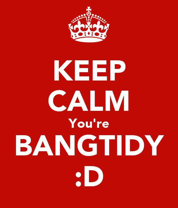 KEEP CALM You're BANGTIDY :D