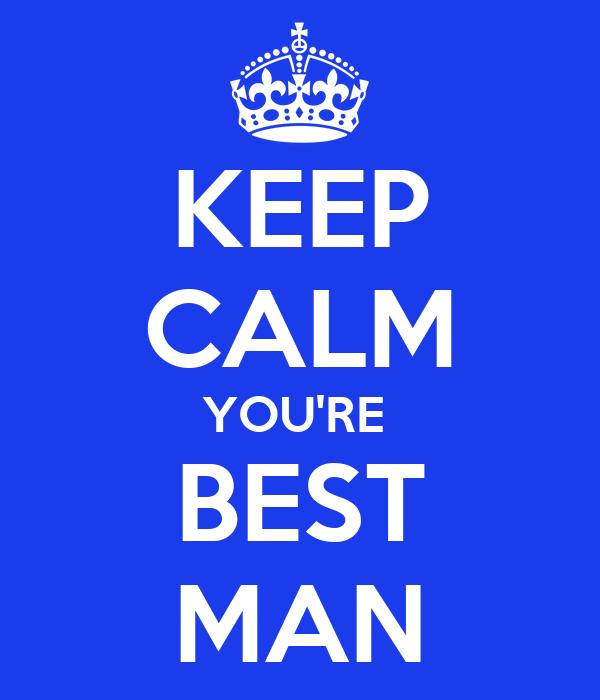 KEEP CALM YOU'RE  BEST MAN