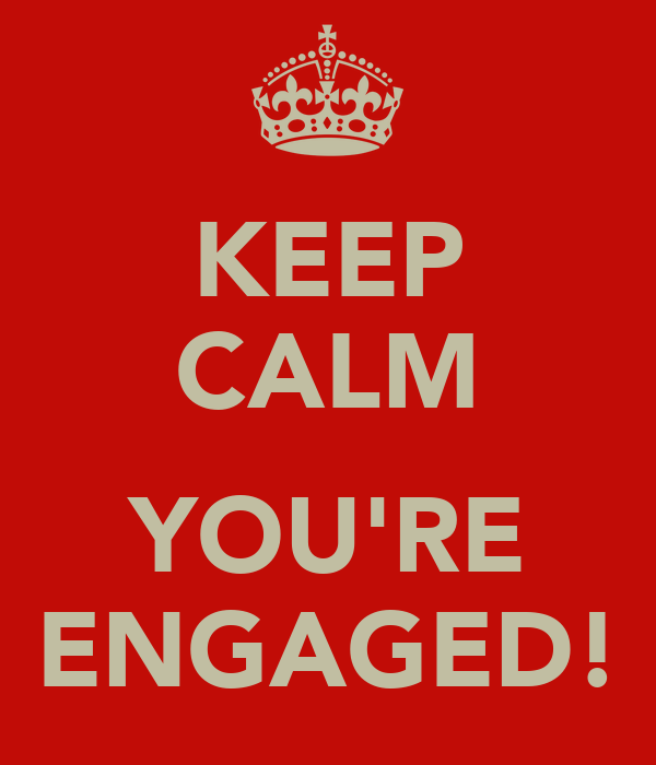 KEEP CALM  YOU'RE ENGAGED!