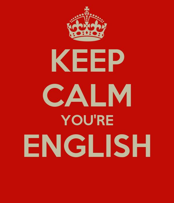 KEEP CALM YOU'RE ENGLISH