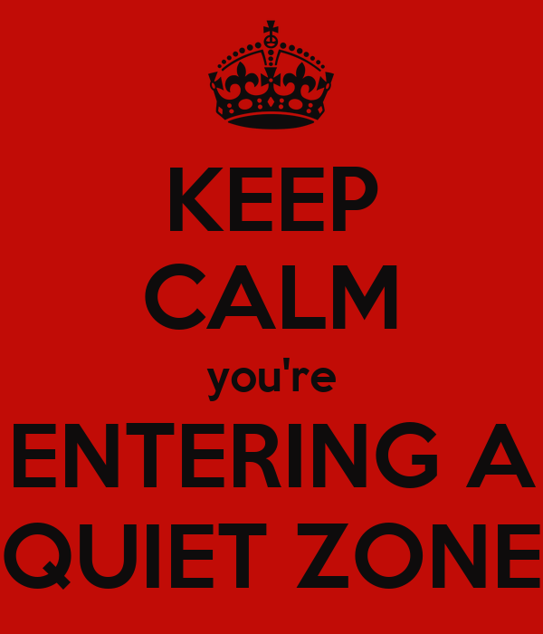 KEEP CALM you're ENTERING A QUIET ZONE