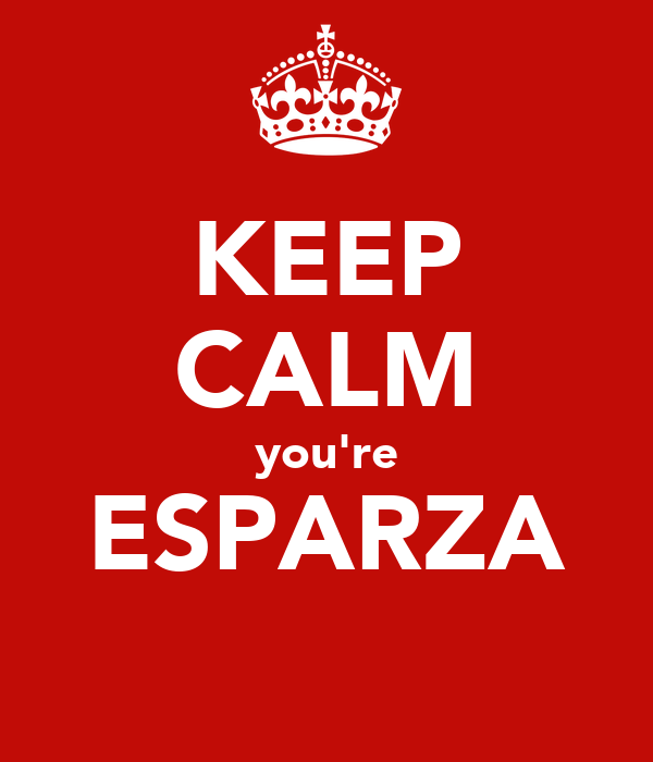 KEEP CALM you're ESPARZA