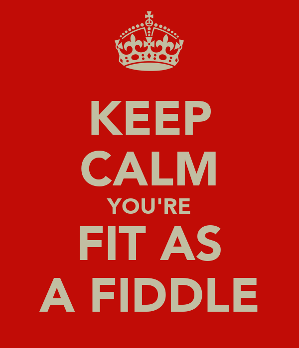 KEEP CALM YOU'RE FIT AS A FIDDLE