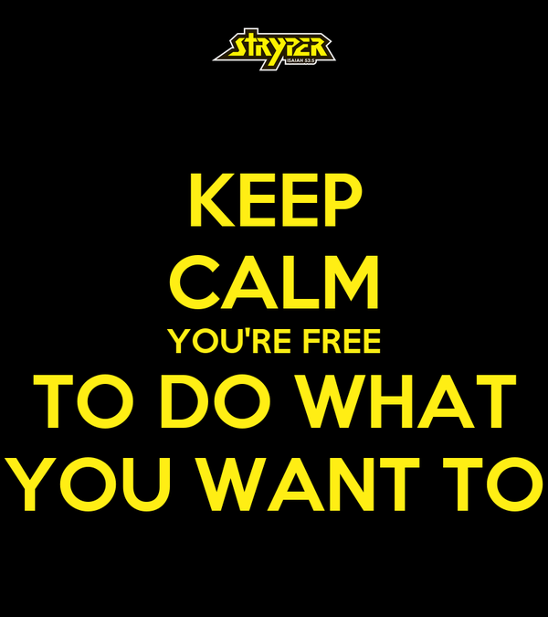 free to do what you want to do