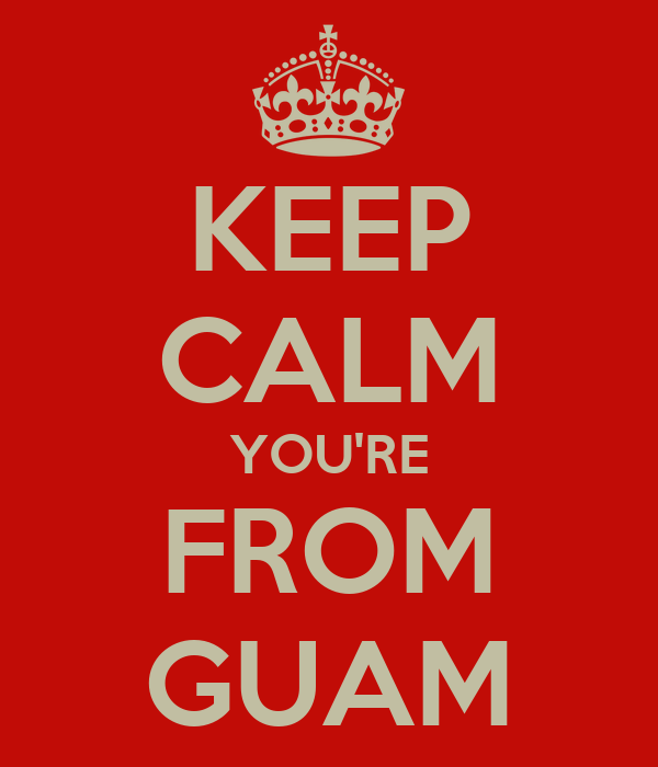KEEP CALM YOU'RE FROM GUAM