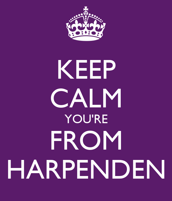 KEEP CALM YOU'RE FROM HARPENDEN