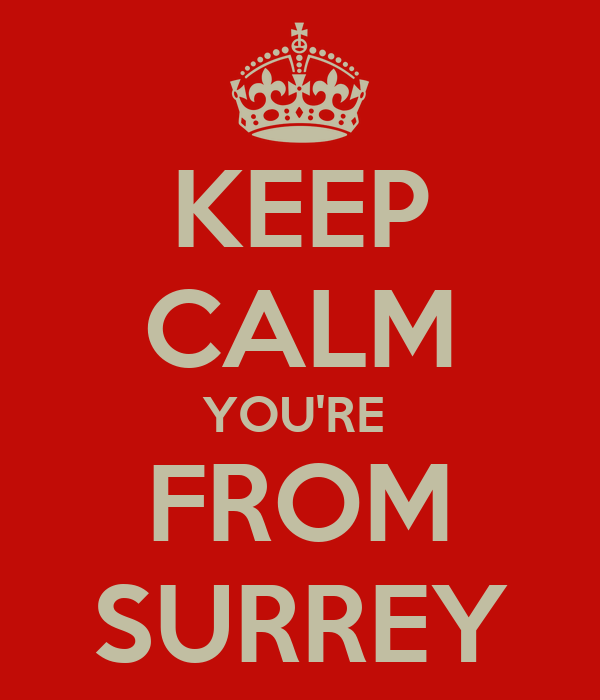 KEEP CALM YOU'RE  FROM SURREY