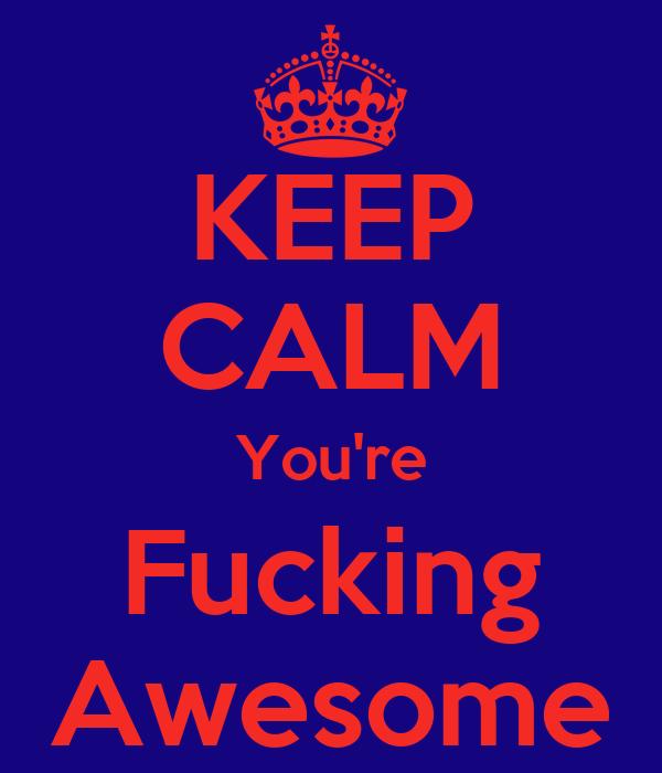 KEEP CALM You're Fucking Awesome