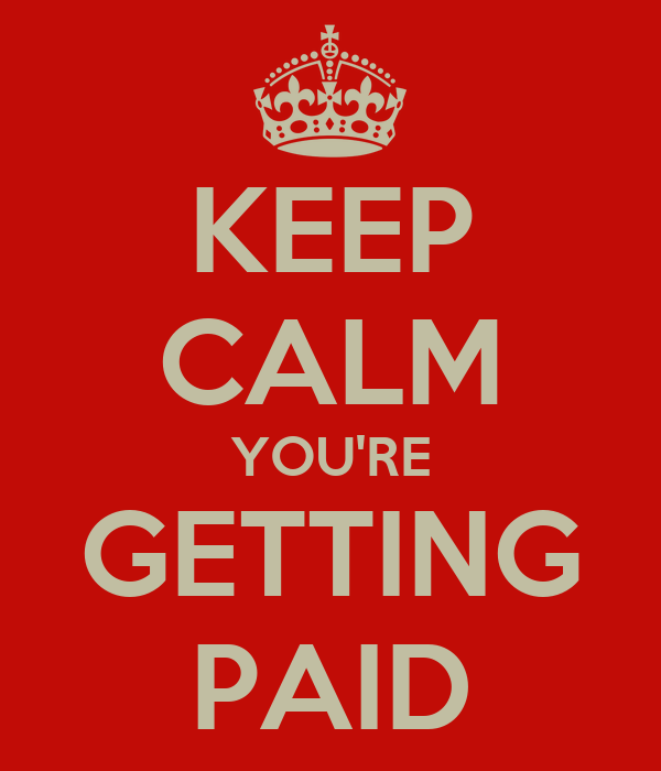 KEEP CALM YOU'RE GETTING PAID