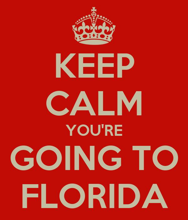 KEEP CALM YOU'RE GOING TO FLORIDA
