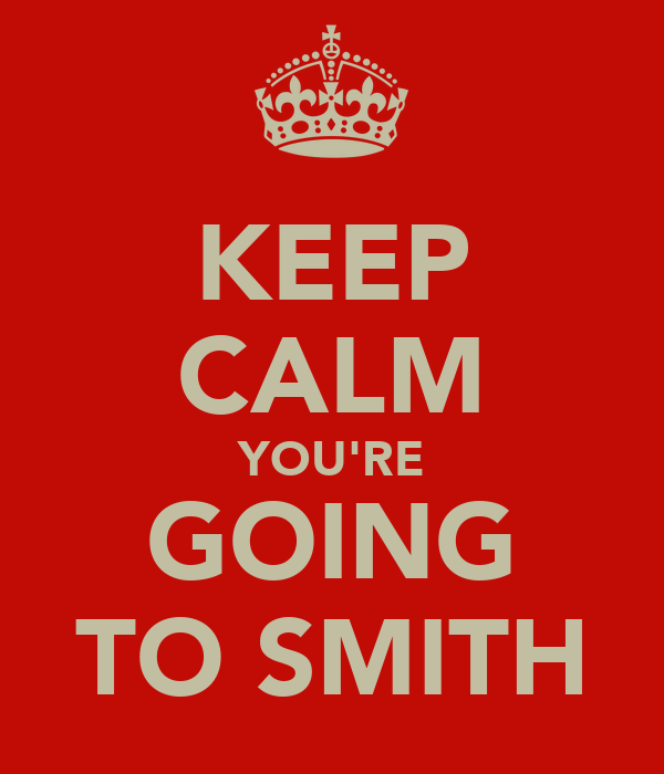 KEEP CALM YOU'RE GOING TO SMITH
