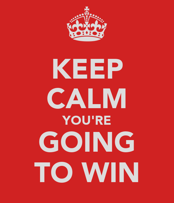 KEEP CALM YOU'RE GOING TO WIN