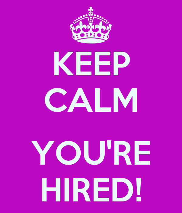 KEEP CALM  YOU'RE HIRED!