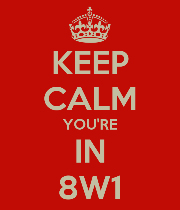 KEEP CALM YOU'RE IN 8W1