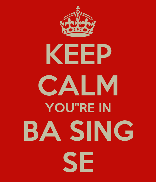 KEEP CALM YOU''RE IN BA SING SE