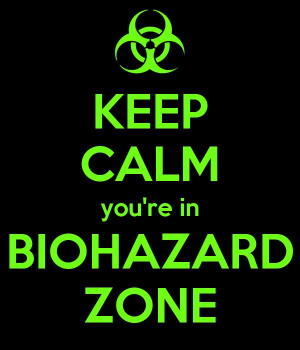 KEEP CALM you're in BIOHAZARD ZONE
