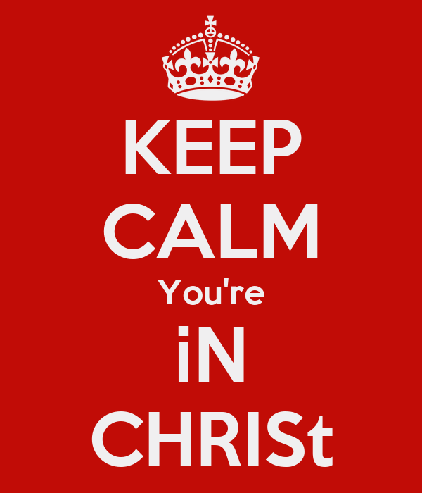 KEEP CALM You're iN CHRISt