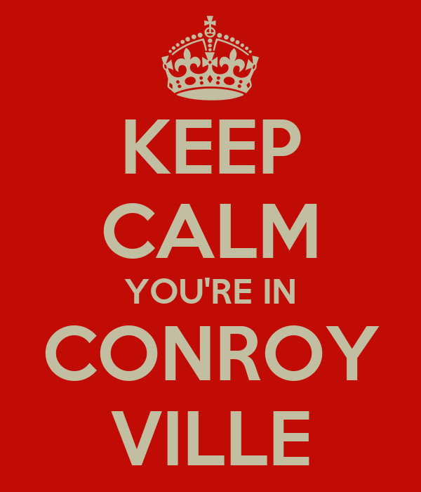 KEEP CALM YOU'RE IN CONROY VILLE