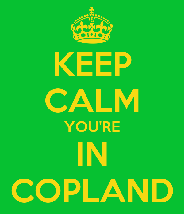 KEEP CALM YOU'RE IN COPLAND
