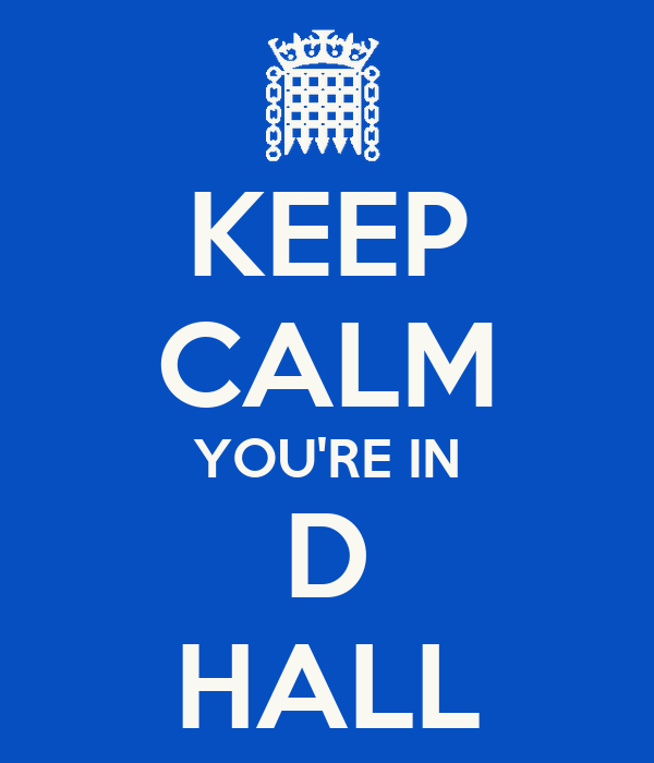 KEEP CALM YOU'RE IN D HALL