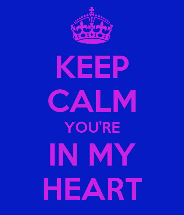 KEEP CALM YOU'RE IN MY HEART
