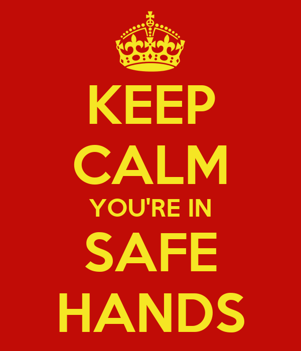 KEEP CALM YOU'RE IN SAFE HANDS
