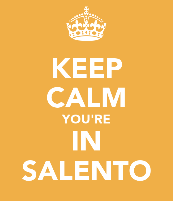 KEEP CALM YOU'RE IN SALENTO