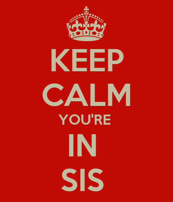 KEEP CALM YOU'RE  IN  SIS