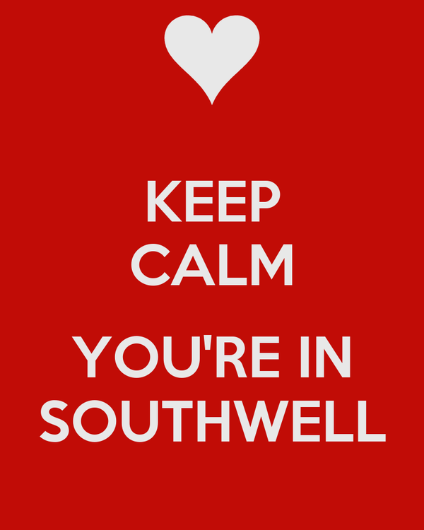 KEEP CALM  YOU'RE IN SOUTHWELL