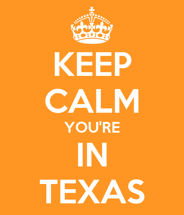 KEEP CALM YOU'RE IN TEXAS