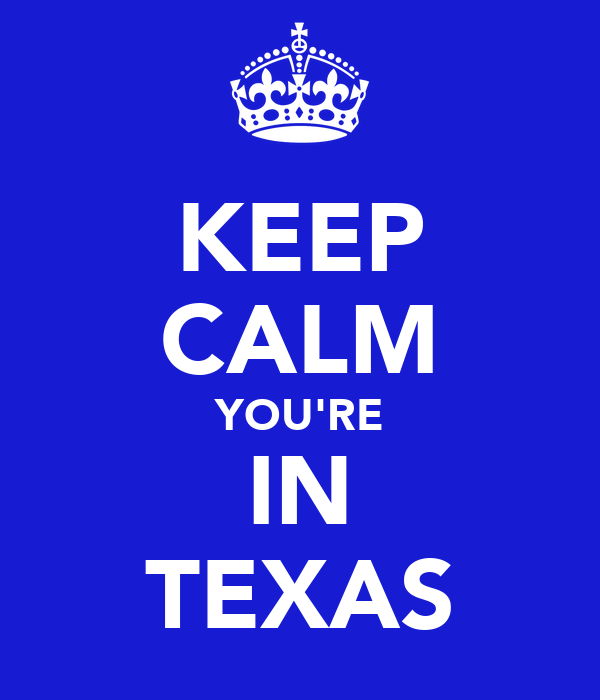 KEEP CALM YOU'RE IN TEXAS