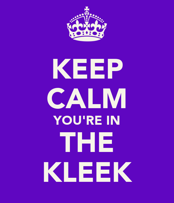 KEEP CALM YOU'RE IN THE KLEEK