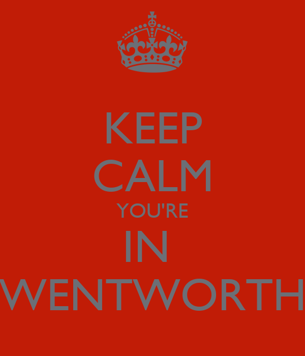 KEEP CALM YOU'RE IN  WENTWORTH