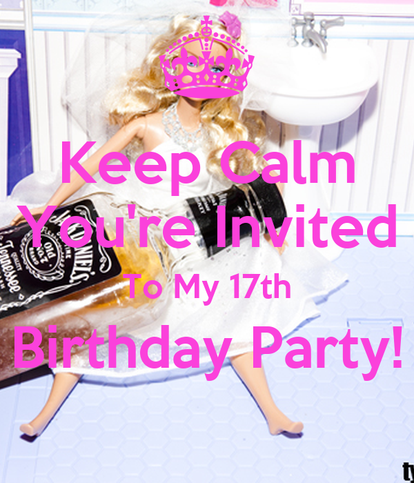 Keep Calm You're Invited To My 17th  Birthday Party!