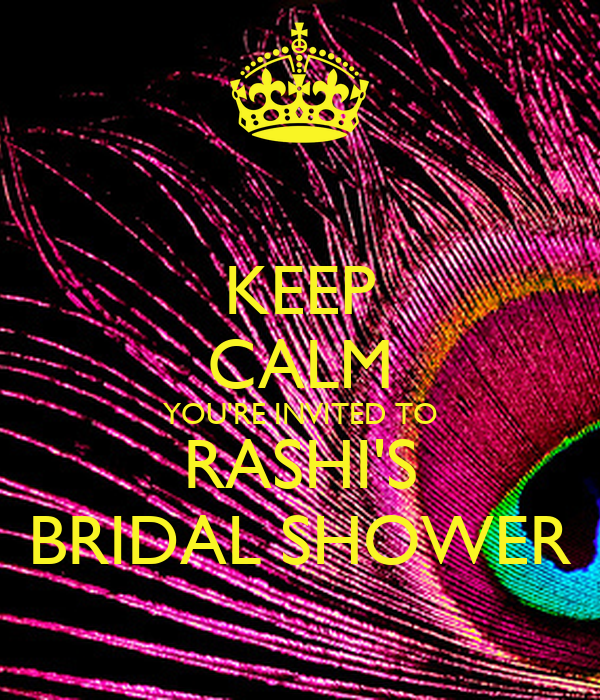 KEEP CALM YOU'RE INVITED TO RASHI'S BRIDAL SHOWER
