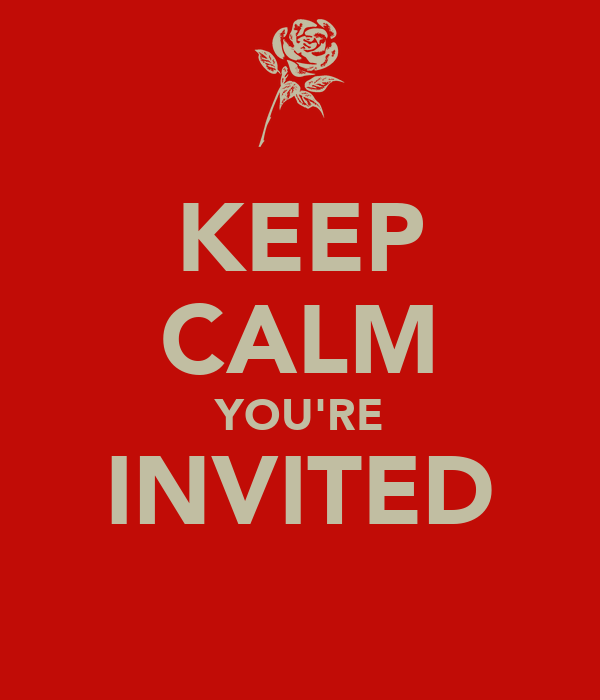 KEEP CALM YOU'RE INVITED