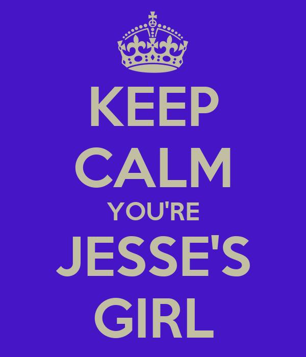 KEEP CALM YOU'RE JESSE'S GIRL