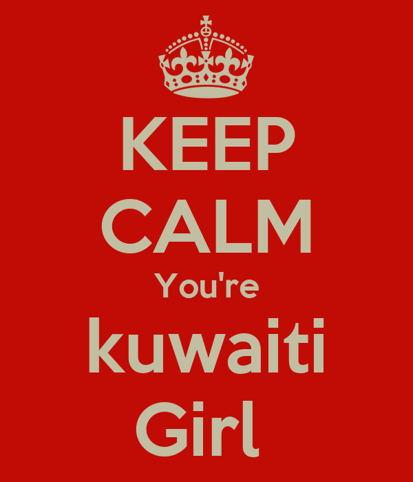 KEEP CALM You're kuwaiti Girl